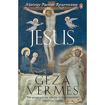 Jesus - Nativity - Passion - Resurrection by Geza Vermes - 97801410462