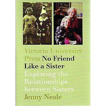 No Friend Like a Sister - Exploring the Relationships Between Sisters