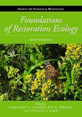 Foundations of Restoration Ecology by Margaret A. Palmer - Joy B. Zed