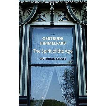 The Spirit of the Age - Victorian Essays by Gertrude Himmelfarb - 9780