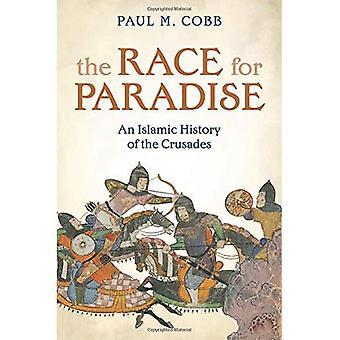 Das Rennen nach dem Paradies: eine islamische Geschichte der Kreuzzüge