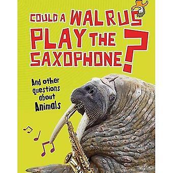 Kunne en hvalross spille Saxophone?: og andre spørsmål om dyr (spørsmål du aldri trodde du 'd spørre)