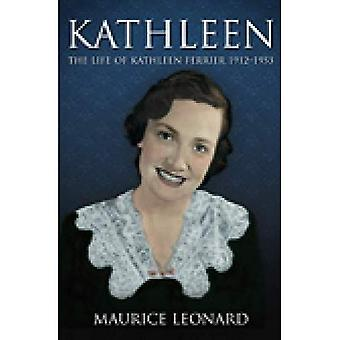 Kathleen: The Life of Kathleen Ferrier 1912-1953