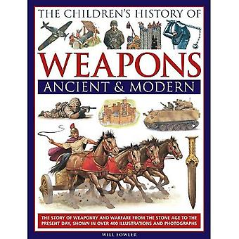 The Children's History of Weapons: Ancient and Modern: The Story of Weaponry and Warfare from the Stone Age to...