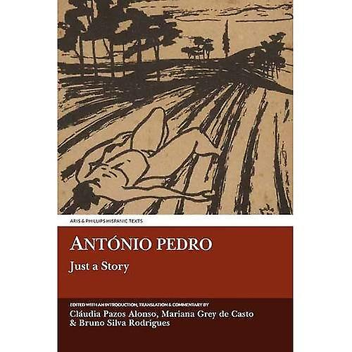 Antonio Pedro  Just a Story (Aris and Phillips Hispanic Classics)