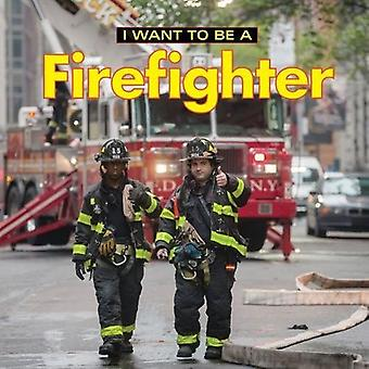 I Want to Be a Firefighter: 2018 (I Want to Be)