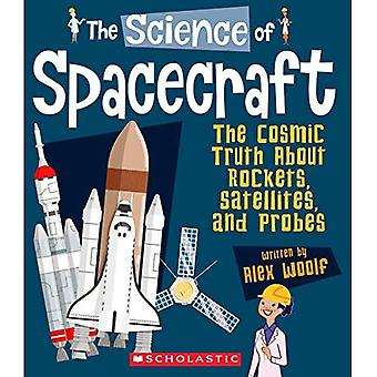 The Science of Spacecraft: The Cosmic Truth about Rockets, Satellites, and Probes