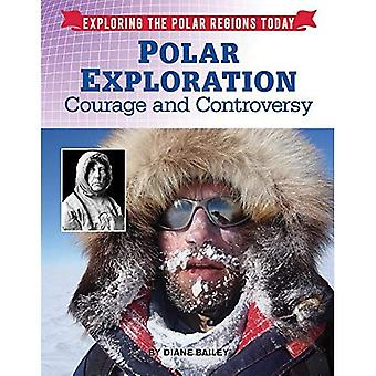 Polar Exploration: Courage and Controversy (Exploring the Polar Regions Today)