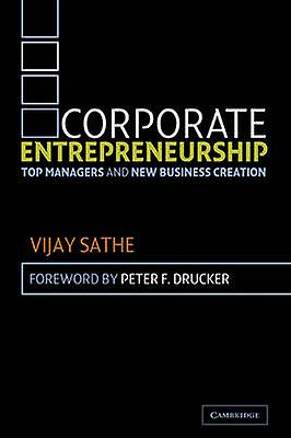 Corporate Entrepreneurship Top Managers and New Business Creation by Sathe & Vijay