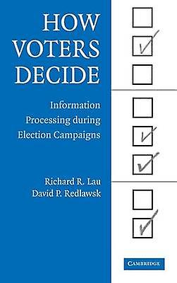How Voters Decide Information Processing in Election Campaigns by Lau & Richard R.