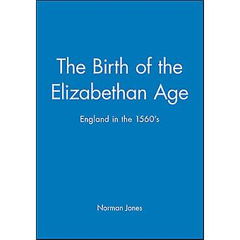 The Birth of the Elizabethan Age England in the 1560s by Jones & Norman