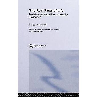 The Real Facts of Life Feminism and the Politics of Sexuality C 18501940 by Jackson & Margaret