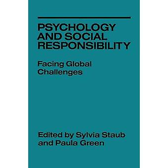Psychology and Social Responsibility Facing Global Challenges by Staub & Sylvia