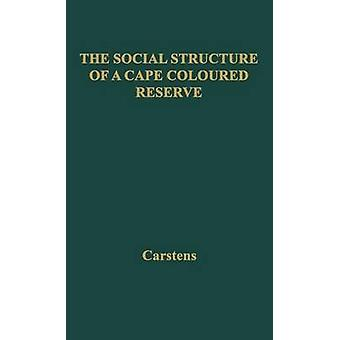 The Social Structure of a Cape Coloured Reserve A Study of Racial Integration and Segregation in South Africa by Carstens & W. Peter
