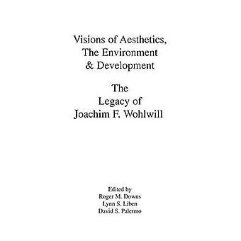 Visions of Aesthetics the Environment  Development  the Legacy of Joachim F. Wohlwill by Downs & Roger M.