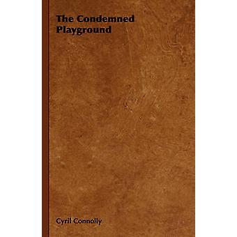 The Condemned Playground by Connolly & Cyril