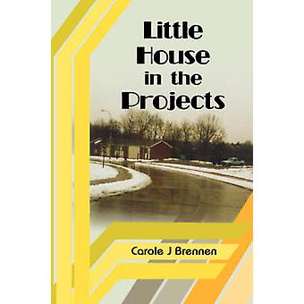 Little House in the Projects by Brennen & Carole J