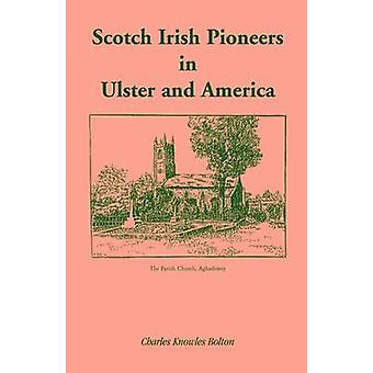 Scotch Irish Pioneers in Ulster and America by Bolton & Charles Knowles