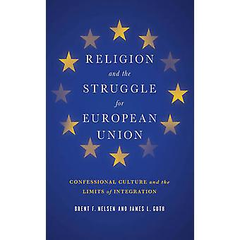 Religion och kampen för Europeiska unionen biktstolen kulturen och gränserna för integrationen av Nelsen & Brent F.