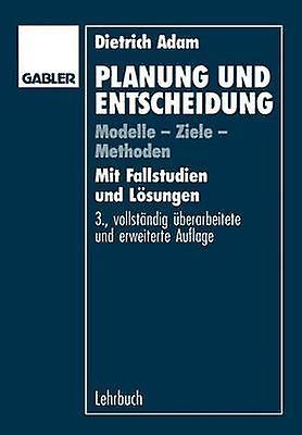 Planung und Entscheidung  Modelle  Ziele  Methoden by Adam & Dietrich