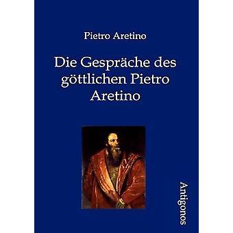 Die Gesprche des gttlichen Pietro Aretino by Aretino & Pietro