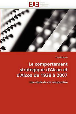 Le ComporteHommest Strategique DAlcan Et DAlcoa de 1928 a 2007 by Plourde & Yves