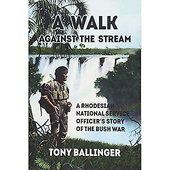 Walk Against the Stream. A Rhodesian National Service Officer's Story of the Bush War