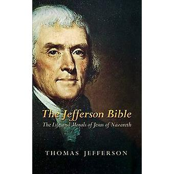 The Jefferson Bible - The Life and Morals of Jesus of Nazareth by Thom