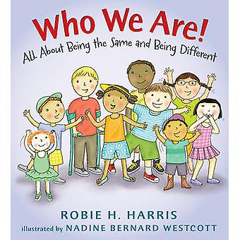 Who We Are! - All about Being the Same and Being Different by Robie H