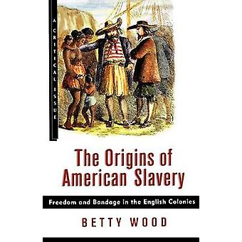 The Origins of American Slavery (Critical Issue) by Betty Wood - 9780