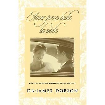 Amor Para Toda La Vida by Dr James C Dobson - 9780881130218 Book