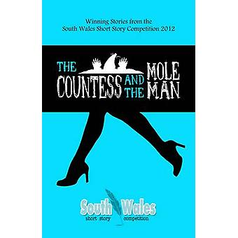 The Countess and the Mole Man - Winning Stories from the South Wales S