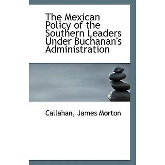 The Mexican Policy of the Southern Leaders Under Buchanan's Administr