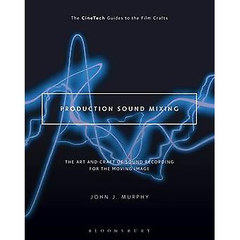 Production Sound Mixing - The Art and Craft of Sound Recording for the