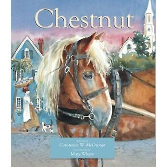 Chestnut by Constance W McGeorge - Mary Whyte - 9781561453214 Book
