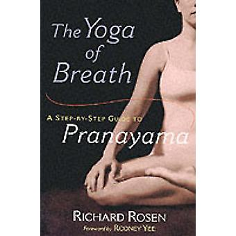 The Yoga of Breath - A Step-by-step Guide to Pranayama by Richard Rose