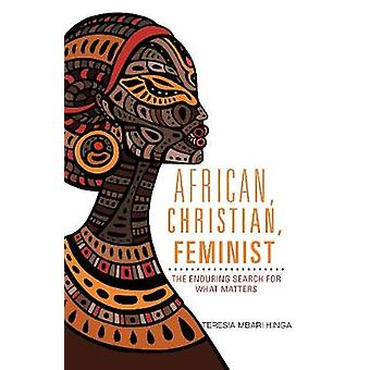 African - Christian - Feminist - The Enduring Search for What Matters