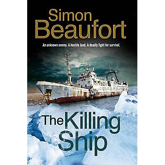 The Killing Ship - An Antarctica Thriller by Simon Beaufort - 97818475