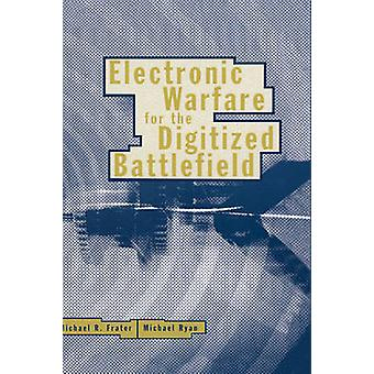 Electronic Warfare for the Digitized Battlefield by Frater & Michael R.