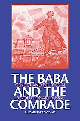The Baba and the Comrade - Gender and Politics in Revolutionary Russia