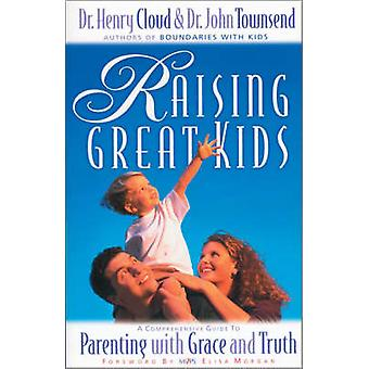 Raising Great Kids - A Comprehensive Guide to Parenting with Grace and
