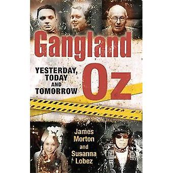 Gangland Oz - Yesterday - Today and Tomorrow by Susanna Lobez - 978052