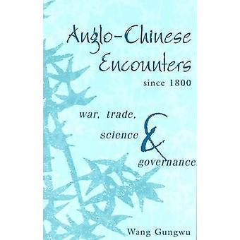 Anglo-Chinese Encounters since 1800 - War - Trade - Science and Govern