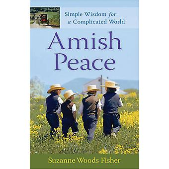 Amish Peace - Simple Wisdom for a Complicated World by Suzanne Woods F