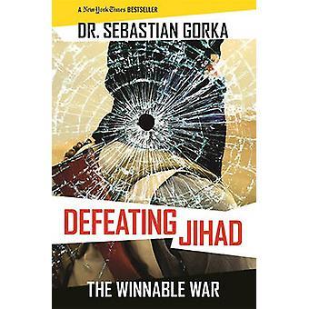 Defeating Jihad - The Winnable War by Sebastian Gorka - 9781621574576