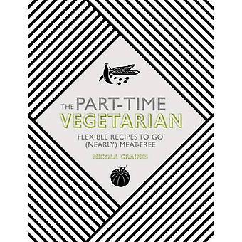 Den deltid Vegetarian - flexibel recept att gå (nästan) Köttfria b