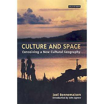 Culture and Space - Conceiving a New Cultural Geography by Joel Bonnem