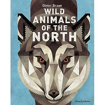 Wild Animals of the North by Dieter Braun - 9781909263963 Book