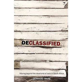 Declassified - Moving Beyond the Dead-End of Race in South Africa by G