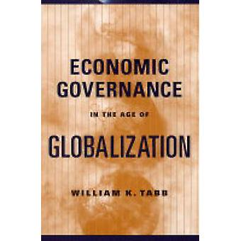 Economic Governance in the Age of Globalization by William K. Tabb -